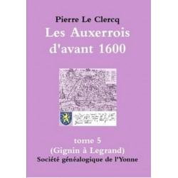 Les Auxerrois d'avant 1600 et les pièces d'archives les faisant revivre - Tome 5 - Format A5